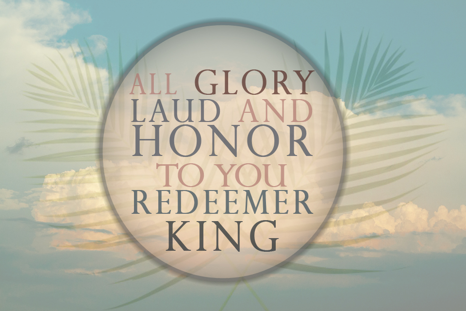 Glory Laud and Honor, My Favorite Hymn for Palm Sunday