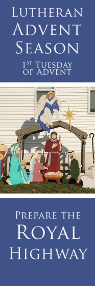 Lutheran Advent Season, What is is All About? Hopefully, this series will inspire, teach and prepare you for Christmas in a way you never considered. Prepare the Royal Highway for the coming of the Lord.