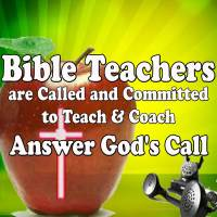 Bible Teachers are Called and Committed to Teach and Coach Others – Answer the Call