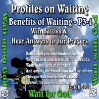 Profiles on Waiting – Benefits – #3-Win Battles; #4-Hear Answers to our Prayers