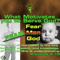 What is your motive for Serving God? – 3 – Fear