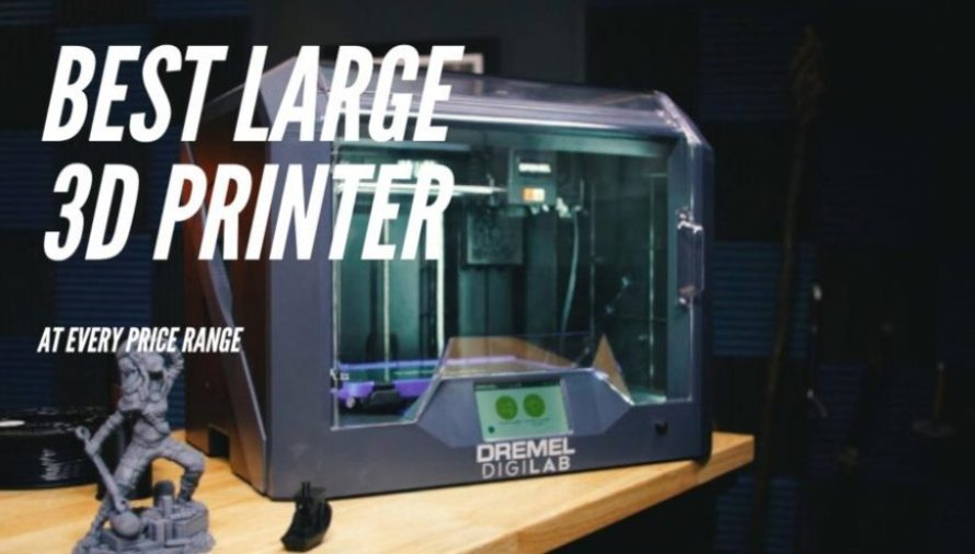 The Best Large Format 3D Printers In Every Price Range 2020