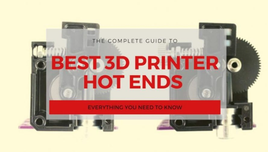The Best 3D Printer Hot Ends Buyer's Guide 2021