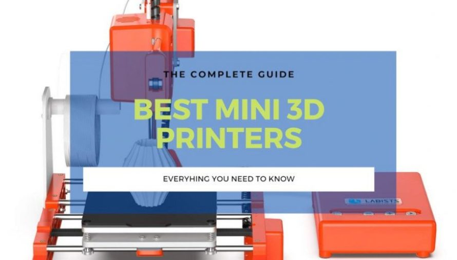 The 9 Best Mini 3D Printers For ALL Price Ranges 2020
