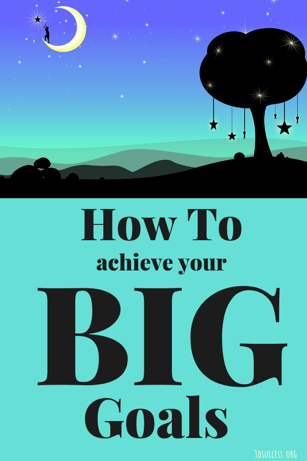 How to Achieve Your Big Goals