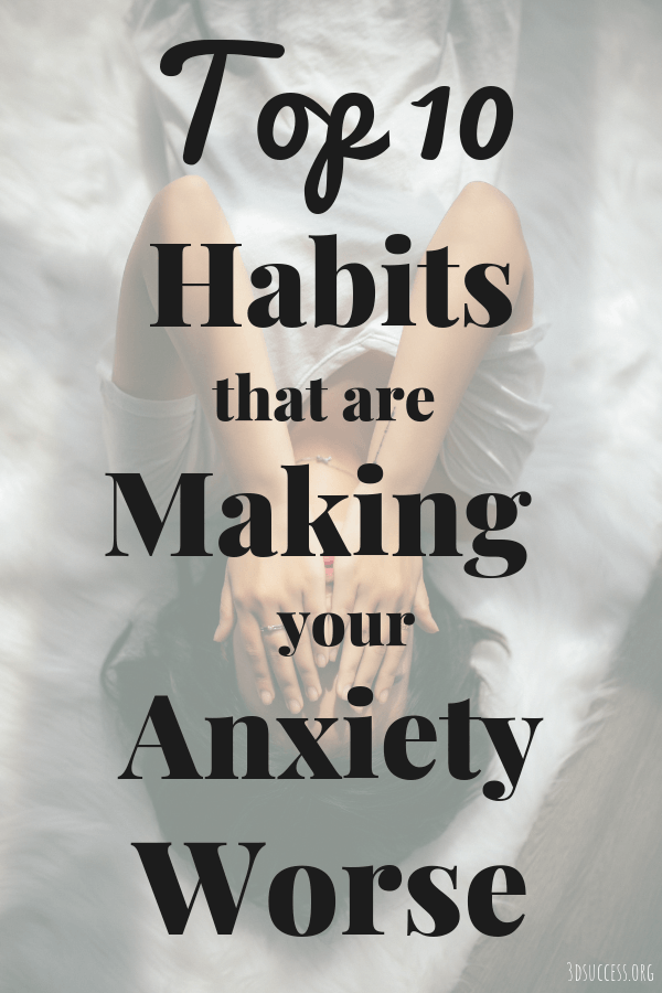 Top 10 Habits That Are Making Your Anxiety Worse