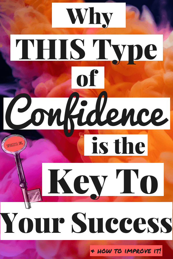 Why This Type of Confidence is The Key to Your Success & how to improve it