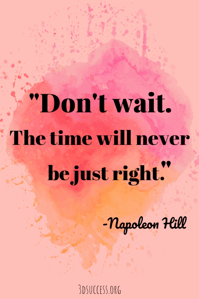 Don't wait Napoleon Hill Inspirational Quote on life