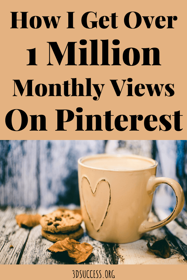 How I Get Over 1 Million Monthly Views on Pinterest: Blogging SuccessPin