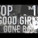Top 10 Celebrity Good Girls Gone Bad (Quickie)