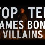 Top 10 James Bond Villains (Quickie)