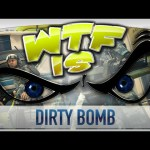 ► WTF Is… – Dirty Bomb ?