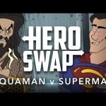 Aquaman v Superman – Hero Swap