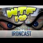 ► WTF Is… – Ironcast ?