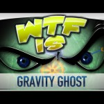 ► WTF Is… – Gravity Ghost ?