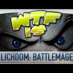 ► WTF Is… – Lichdom: Battlemage ?
