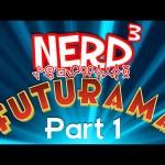 Nerd³ Completes… Futurama – Part 1