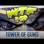 ► WTF Is… – Tower of Guns ?