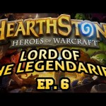 Hearthstone: Lord of the Legendaries – Episode 6 ft. Lord of the Secrets
