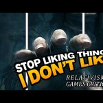 Stop liking things I don't like – Relativism in games critique