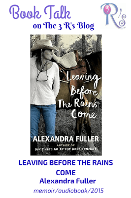 (Audio)Book Talk: LEAVING BEFORE THE RAINS COME by Alexandra Fuller