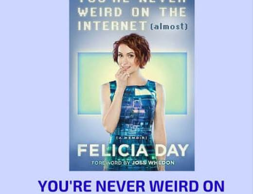 (Audio)book Talk: YOU'RE NEVER WEIRD ON THE INTERNET (ALMOST) by Felicia Day, read by the author