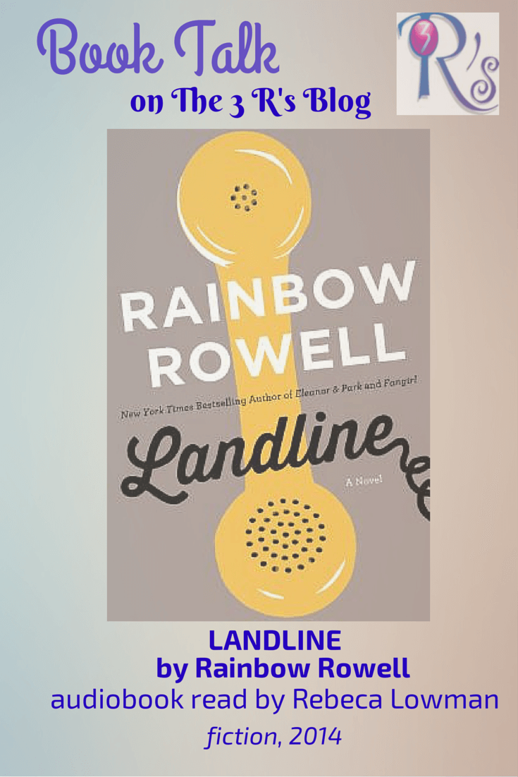 (Audio)Book Talk: LANDLINE, by Rainbow Rowell, read by Rebecca Lowman