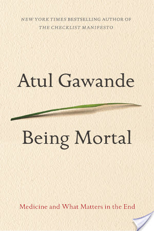 A Reader's Journal: BEING MORTAL, by Atul Gawande