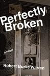PERFECTLY BROKEN by Robert Burke Warren–TLC Book Tour