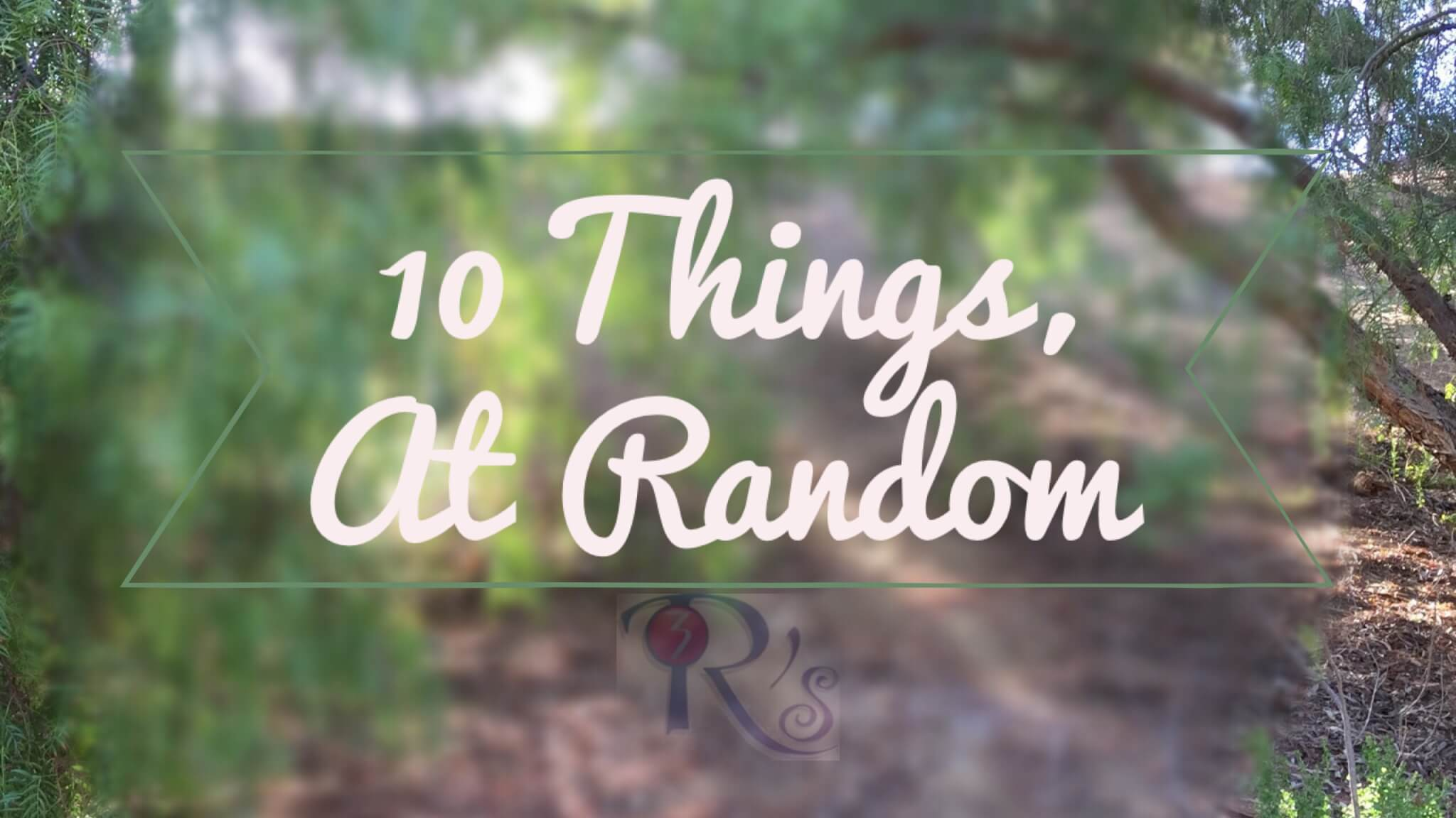 10 Things At Random [Show and Tell Sunday)