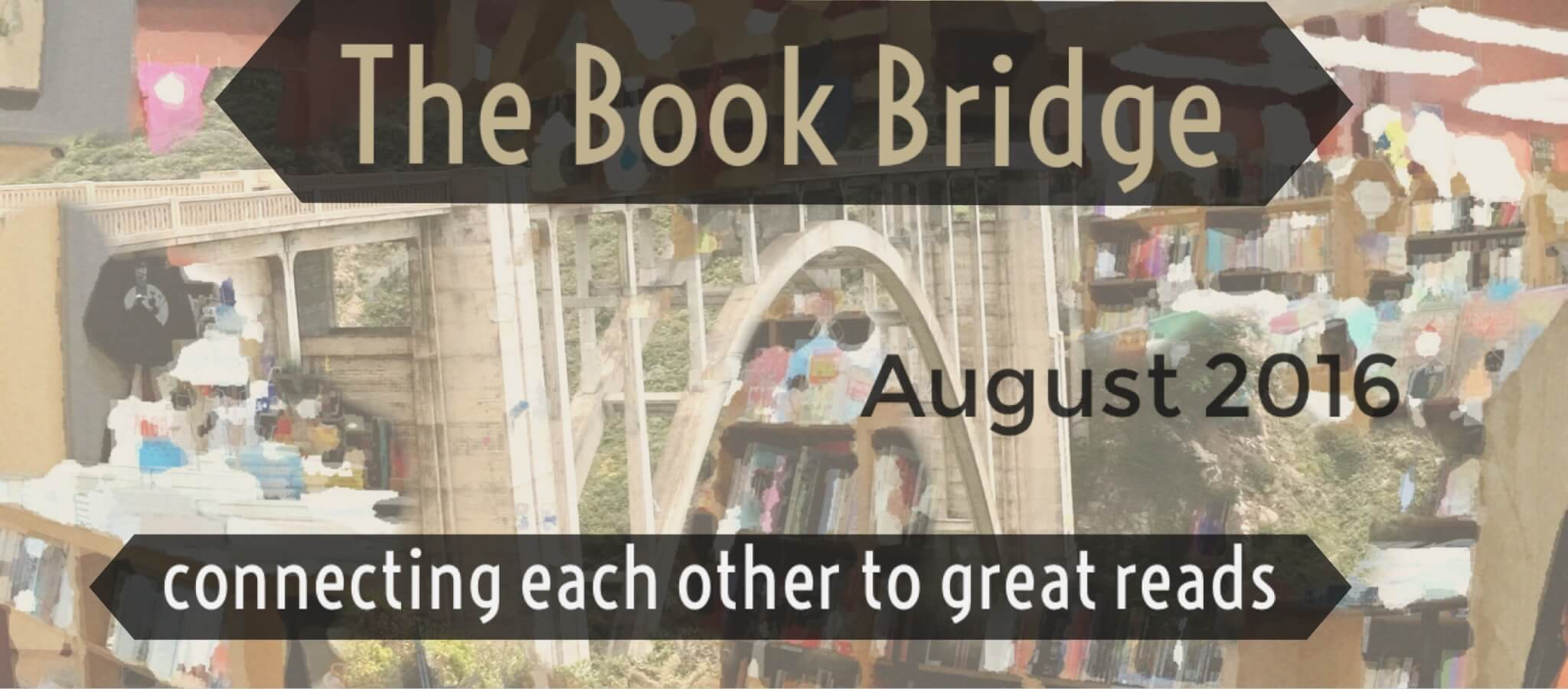 The Book Bridge August 2016 Edition: Books Other Readers Think You Should Read!