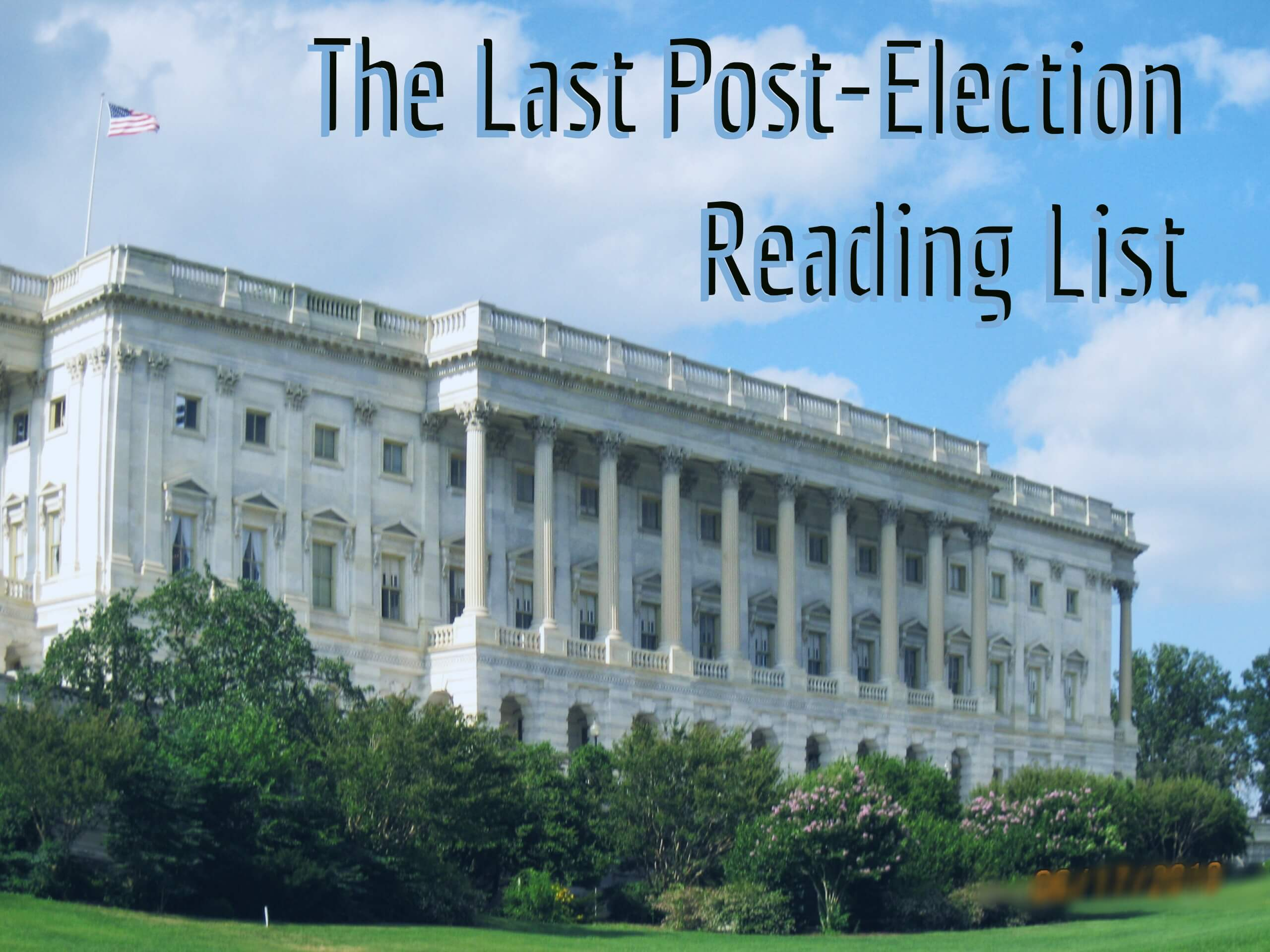 The Last Post-Election Reading List (probably)