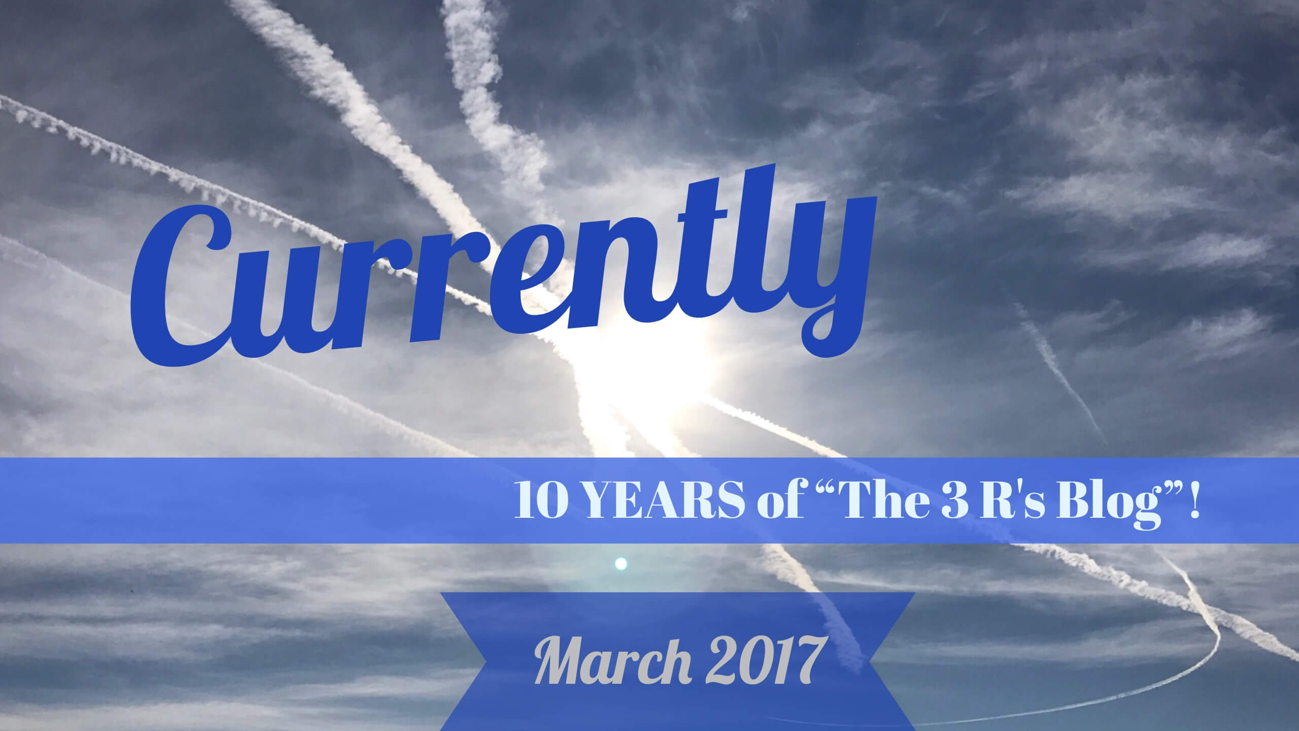 10 YEARS of The 3 Rs Blog! [Currently] #Blogiversary