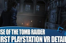 Rise of the Tomb Raider – PS VR Details Released