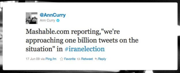"""Mashable.com reporting,""we're approaching one billion tweets on the situation"" in #iranelection"" - Ann Curry, Twitter"