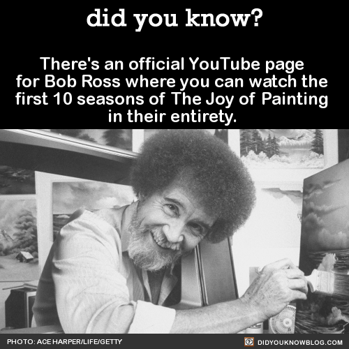 There's an official YouTube page for Bob Ross where you can watch the first 10 seasons of The Joy of Painting in their entirety. Source Source 2❤️ ❤️ ❤️ ❤️ ❤️ ❤️ ❤️ MY HEART!  ❤️ ❤️ ❤️ ❤️ ❤️ ❤️ ❤️