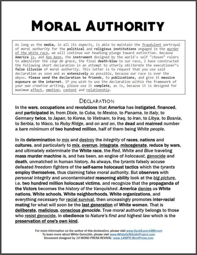 "https://www.docdroid.net/3kd8wha/moral-authority.docx.html One document David Lane wanted all to spread around, along with the flier ""American Genocide Machine: The Murderer of the White Race"""