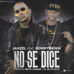 Jahzel Ft. Benny Benni – No Se Dice