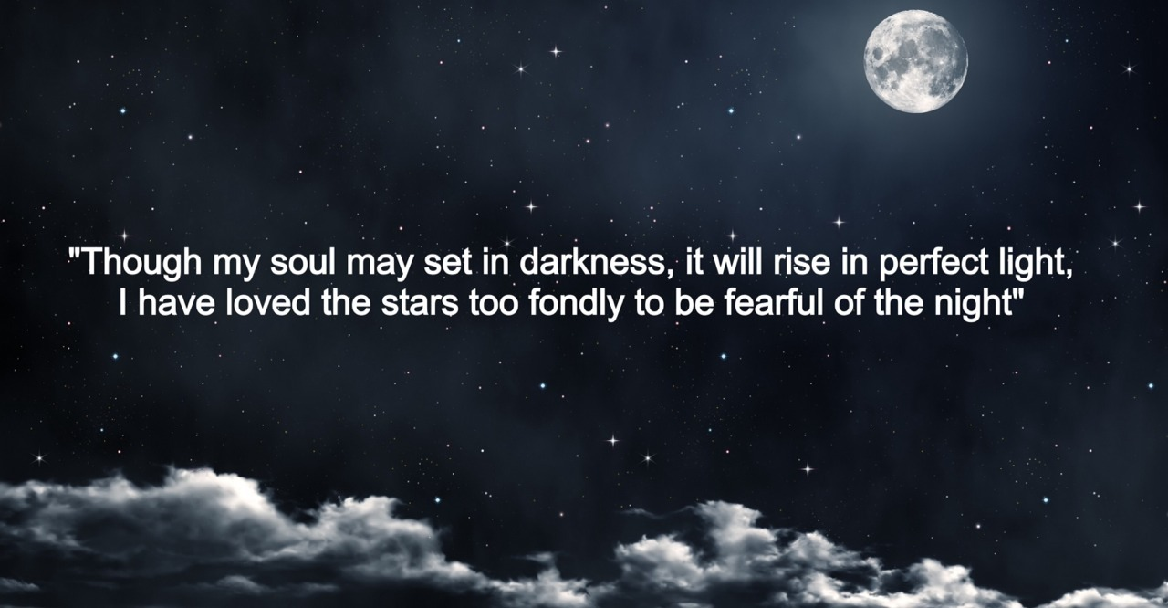 "From Sarah Williams' poem… ""I have loved the stars too fondly to be fearful of the night."""