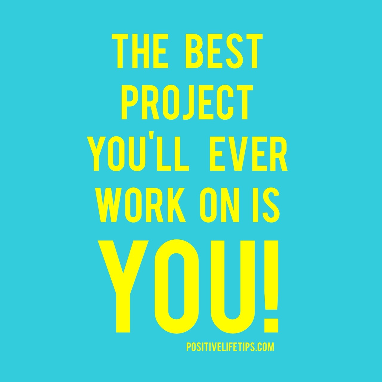 The best project you'll ever work on is you! Take time to take care of yourself! What areas of your life can you improve?