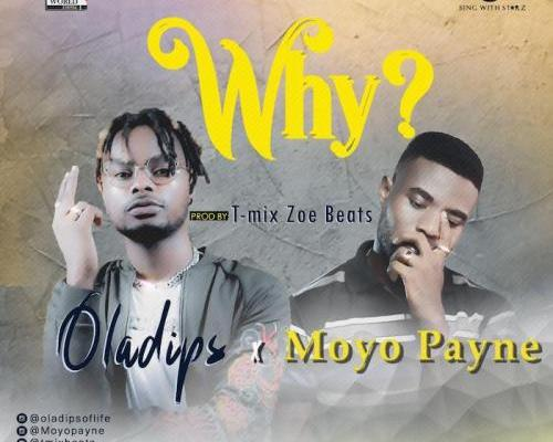 Oladips Ft. Moyo Payne – Why