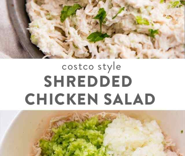 This Shredded Chicken Salad Recipe Tastes So Much Like The Best Chicken Salad Ever You Know The One From Costco With Only A Few Simple Ingredients And A