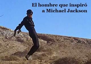 El hombre que inspiró a Michael Jackson