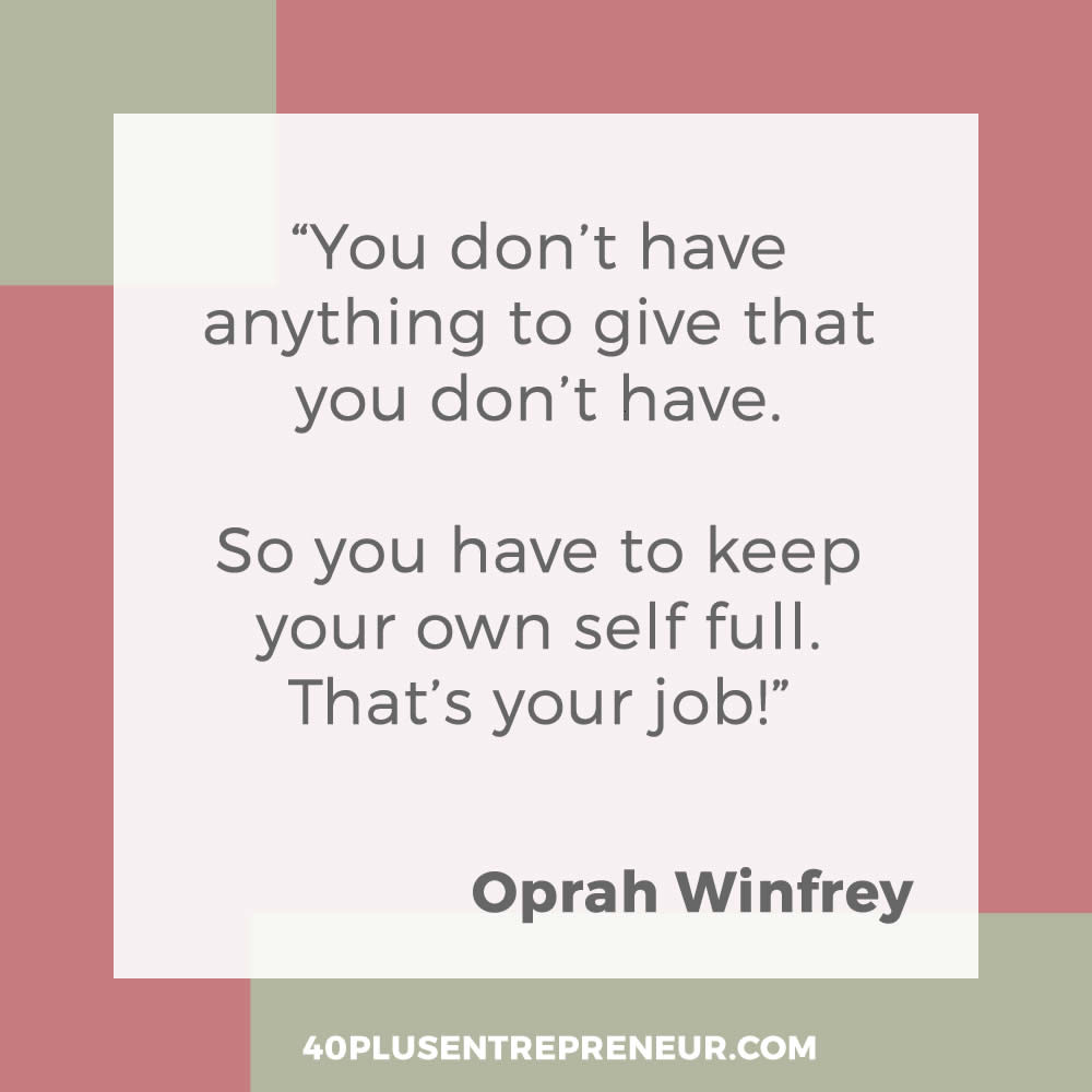 You don't have anything to give that you don't have. So you have to keep your own self full. That's your job - Oprah Winfrey quote