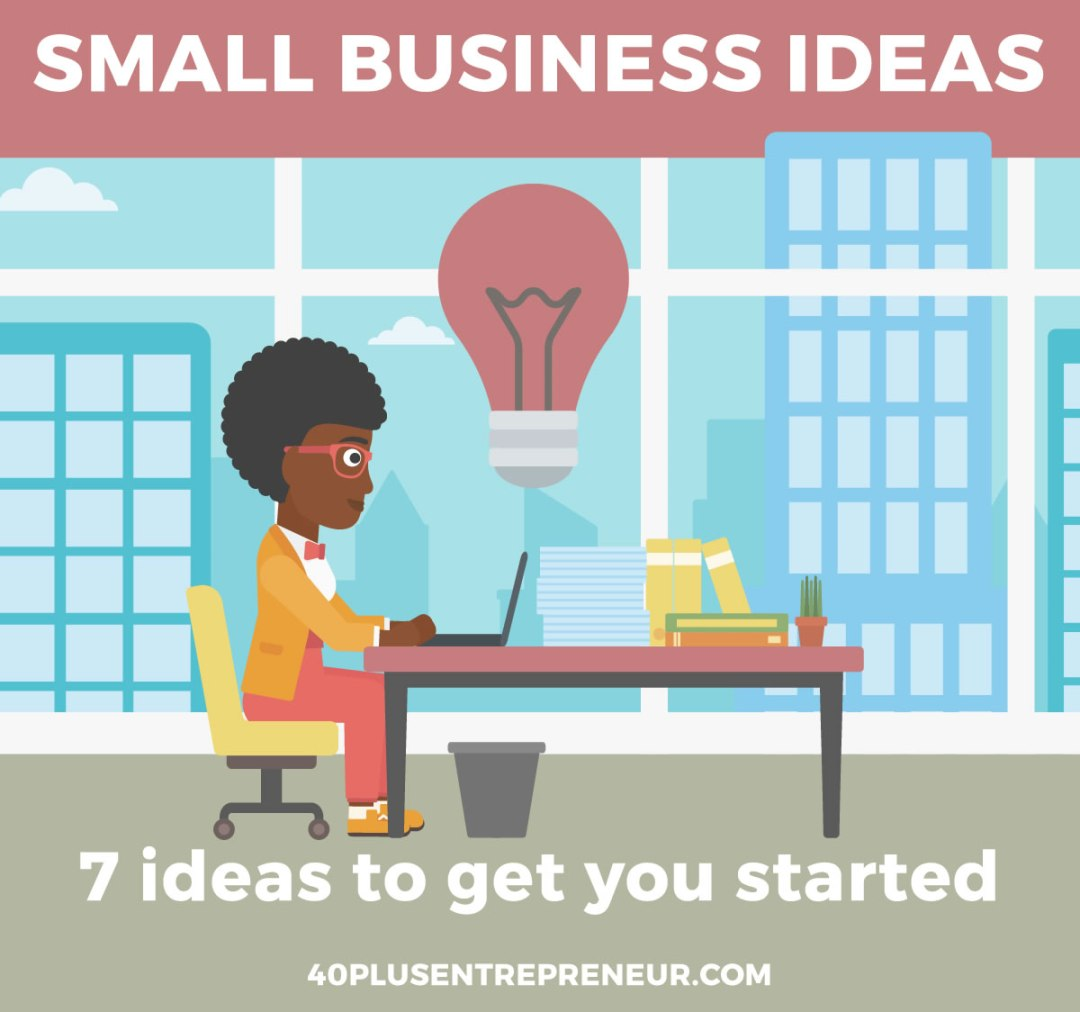 7 small business ideas to get you started in online business | 40plusentrepreneur.com