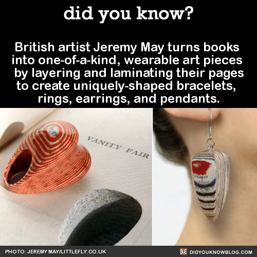 British artist Jeremy May turns books  into one-of-a-kind, wearable art pieces  by layering and laminating their pages to create uniquely-shaped bracelets,  rings, earrings, and pendants.  Source Source 2Literary Jewels by Jeremy May