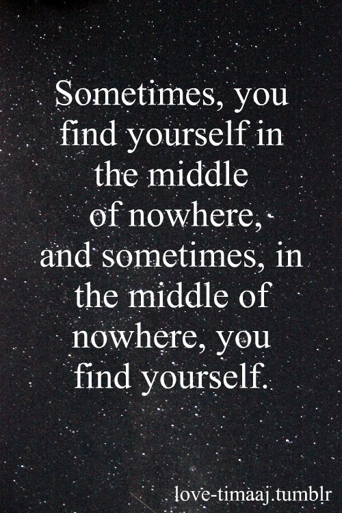 Finding yourself in the middle of nowhere.