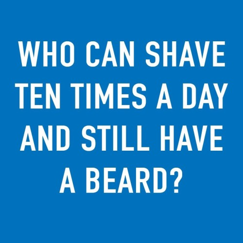 """I follow this riddle-a-day thing on Facebook and this was yesterday's. I legit thought the answer was """"a gay guy."""" Guess not. The answer was """"a barber"""" if anyone cared."""