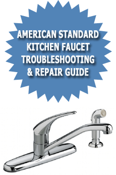 Kitchen Faucet Troubleshooting | American Standard Kitchen Faucet Troubleshooting Repair Guide