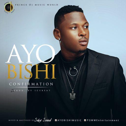 DOWNLOAD MUSIC: AYO BISHI - CONFIRMATION
